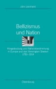 Bellizismus und Nation - Kriegsdeutung und Nationsbestimmung in Europa und den Vereinigten Staaten 1750-1914.