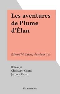 Bélokapi et Christophe Izard - Les aventures de Plume d'Élan - Edward W. Smart, chercheur d'or.