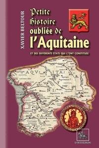 Beltour Xavier - Petite histoire oubliee de l'aquitaine, et des etats qui l'ont constituee.