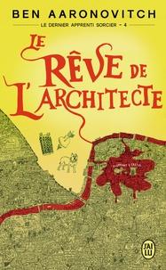 Ben Aaronovitch - Le dernier apprenti sorcier Tome 4 : Le rêve de l'architecte.