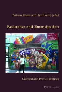 Ben Bollig et Arturo Casas - Resistance and Emancipation - Cultural and Poetic Practices.