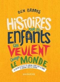 Ben Brooks - Histoires pour les enfants qui veulent changer le monde.