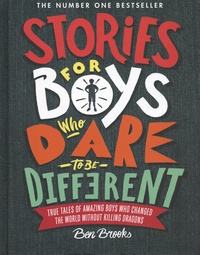 Ben Brooks - Stories for Boys Who Dare to be Different - True tales of amazing boys who changed the world without killing dragons.