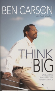 Ben Carson et Cecil Murphey - Think Big - Unleashing Your Potential for Excellence.
