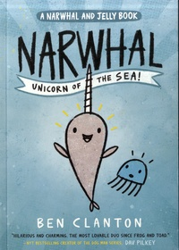 Ben Clanton - Narwal and Jelly Tome 1 : Narwhal Unicorn of the Sea!.