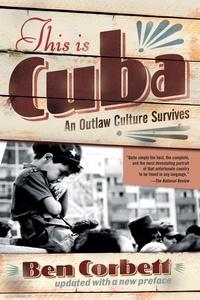 Ben Corbett - This Is Cuba - An Outlaw Culture Survives.