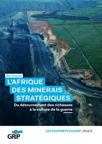 Ben Cramer - L'Afrique des minerais stratégiques - Du détournement des richesses à la culture de la guerre.