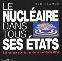 Ben Cramer - Le nucléaire dans tous ses états. - Les enjeux nucléaires de la mondialisation.