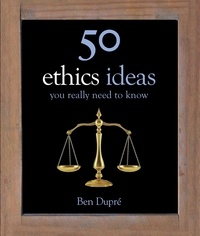 Ben Dupré - 50 Ethics Ideas You Really Need to Know.