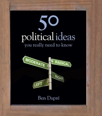 Ben Dupré - 50 Political Ideas You Really Need to Know.