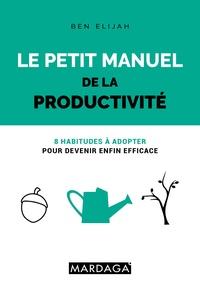 Le petit manuel de la productivité - 8 habitudes à adopter pour devenir enfin efficace.pdf