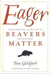 Ben Goldfarb - Eager - The Surprising, Secret Life of Beavers and Why They Matter.
