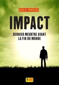 Ben-H Winters - Dernier meurtre avant la fin du monde Tome 3 : Impact.