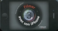 Ben Harvell - Filmer avec son iPhone - Tourner, monter, diffuser.