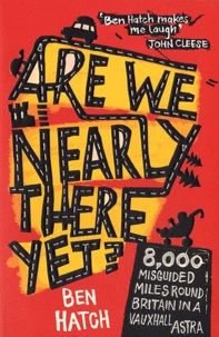 Ben Hatch - Are We Nearly There Yet ? - 8,000 Misguided Miles Round Britain in a Vauxhall Astra.