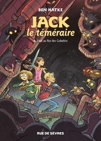 Ben Hatke - Jack le téméraire Tome 2 : Face au roi des Gobelins.