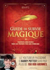 Ben Hpts - Guide de survie magique - Traverser l'adolescence grâce aux pouvoirs d'une saga symbolique.