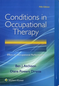 Ben J. Atchison et Diane Powers Dirette - Conditions in Occupational Therapy - Effect on Occupational Performance.