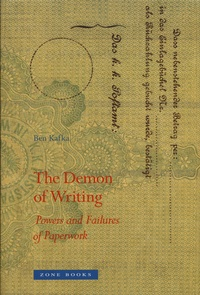Ben Kafka - The Demon of Writing - Powers and Failures of Paperwork.