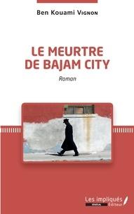 Ben Kouami Vignon - Le meurtre de Bajam City.