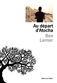 Ben Lerner - Au départ d'Atocha.
