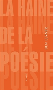 Ben Lerner - La haine de la poésie.