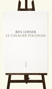 Ben Lerner - Le cavalier polonais.