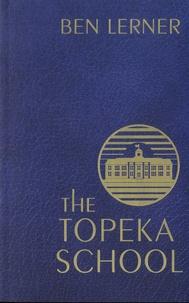 Ben Lerner - The Topeka School.