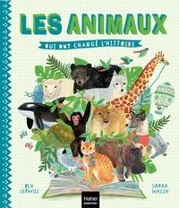 Ben Lerwill et Sarah Walsh - Les animaux qui ont changé l'histoire.