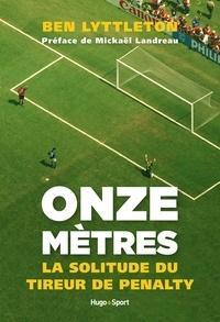 Ben Lyttleton - Onze mètres - La solitude du tireur de penalty.