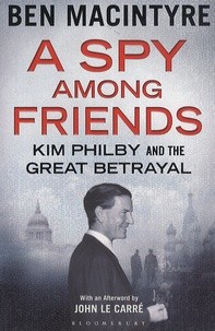Ben MacIntyre - A Spy Among Friends - Kim Philby and the Great Betrayal.