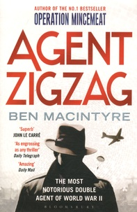 Ben MacIntyre - Agent Zigzag - The True Wartime Story of Eddie Chapman : The Most Notorious Double Agent of World War II.