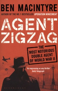 Ben MacIntyre - Agent Zigzag - The most notorious double agent of world war II.