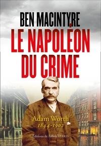 Ben Macintyre - Le Napoléon du crime.