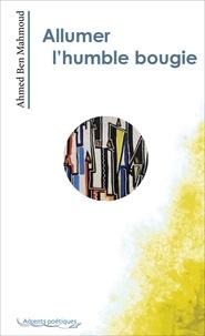 Ben mahmoud Ahmed - Allumer l'humble bougie.