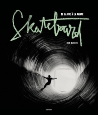 Ben Marcus - Skateboard - De la rue à la rampe.