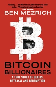 Ben Mezrich - Bitcoin Billionaires - A True Story of Genius, Betrayal and Redemption.