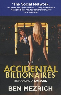 Ben Mezrich - The Accidental Billionaires : Sex, Money, Betrayal and the Founding of Facebook.
