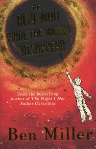 Ben Miller - The Boy Who Made the World Disappear.