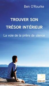 Ben O'Rourke - Trouver son trésor intérieur - La voie de la prière de silence.