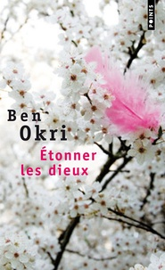 Ben Okri - Etonner les dieux.