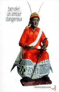 Ben Okri - Un amour dangereux.