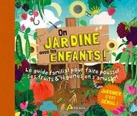 Ben Raskin - On jardine avec les enfants ! - Le guide familial pour faire pousser ses fruits et légumes en s'amusant.