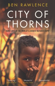 Ben Rawlence - City of Thorns - Nine Lives in the World's Largest Refugee Camp.