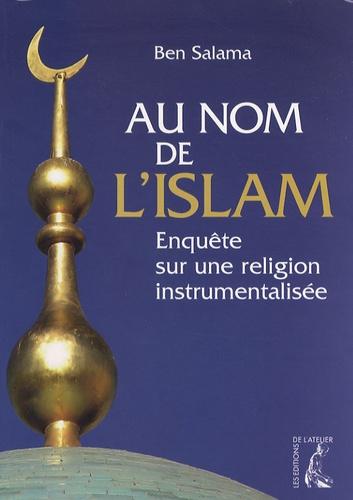 Ben Salama - Au nom de l'Islam - Enquête sur une religion instrumentalisée.
