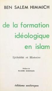 Ben Salem Himmich et Maxime Rodinson - De la formation idéologique en Islam - Ijtihâdât et Histoire.