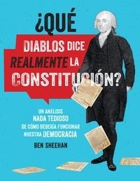 Ben Sheehan - ¿Qué diablos dice realmente la Constitucion? [OMG WTF Does the Constitution Actually Say?] - Un análisis nada tedioso de cómo debería funcionar nuestra democracia.