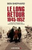 """Ben Shephard - Le Long Retour 1945-1952 - L'histoire tragique des """"déplacés"""" de l'après-guerre."""