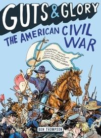 Ben Thompson et C. M. Butzer - Guts & Glory: The American Civil War.