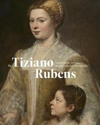 Ben Van Beneden et Fred-G Meijer - Da Tiziano a Rubens - Capolavori da Anversa e da altre collezioni fiamminghe.